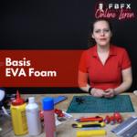 Online Basuscursus Werken met EVA Foam | FBFX Academy